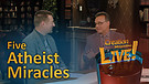 (7-20) Five atheist miracles